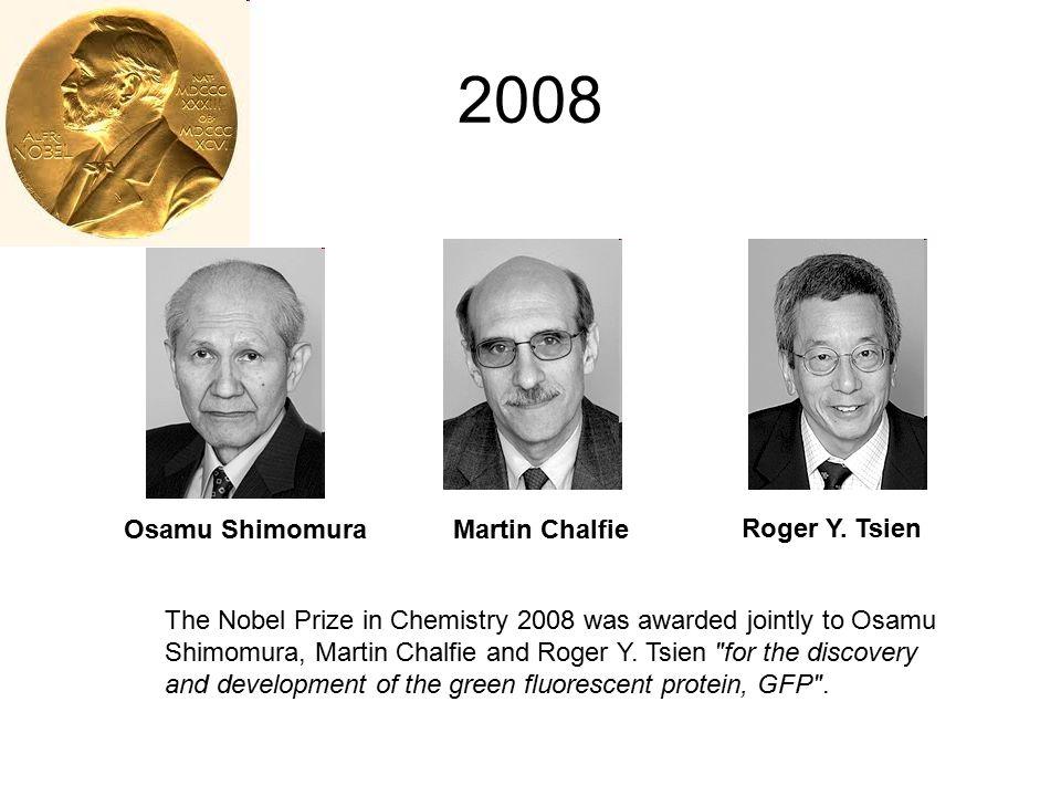 2008 Osamu Shimomura Martin Chalfie Roger Y. Tsien