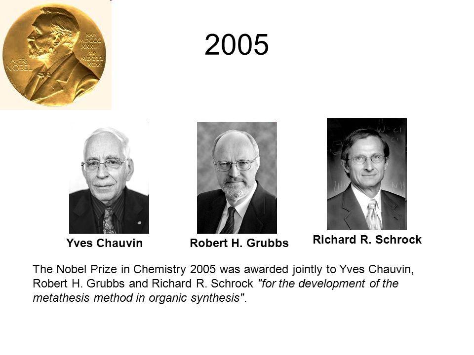 2005 Richard R. Schrock Yves Chauvin Robert H. Grubbs
