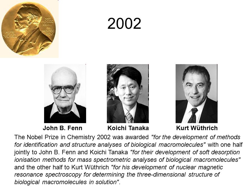2002 John B. Fenn Koichi Tanaka Kurt Wüthrich