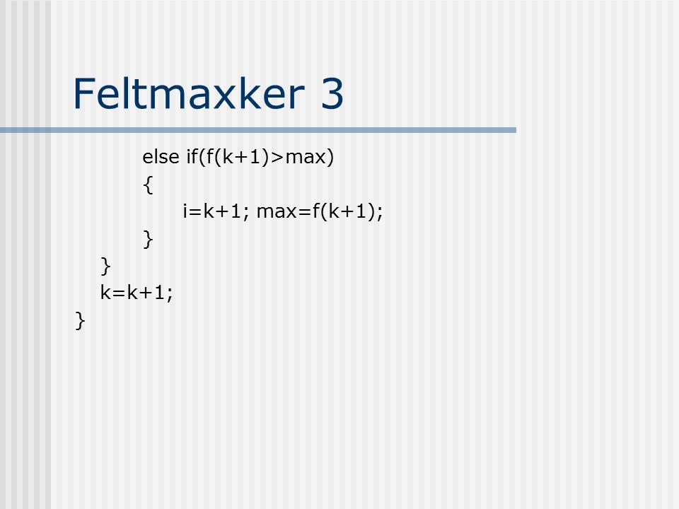 Feltmaxker 3 else if(f(k+1)>max) { i=k+1; max=f(k+1); } k=k+1;