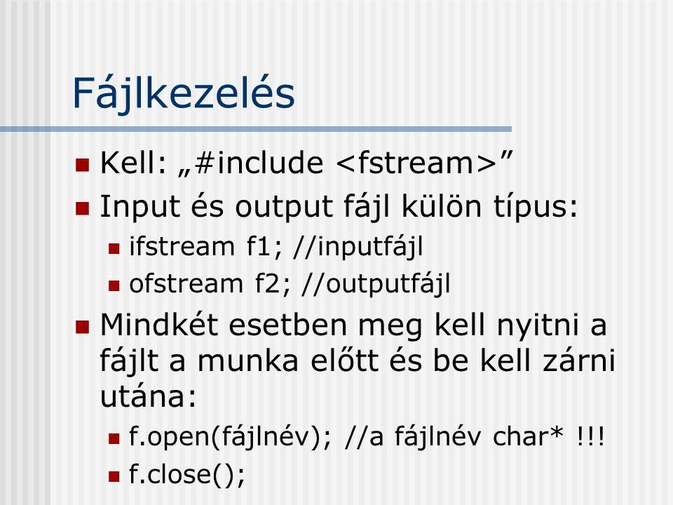 """Fájlkezelés Kell: """"#include <fstream>"""