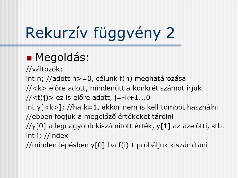 Rekurzív függvény 2 Megoldás: //változók: