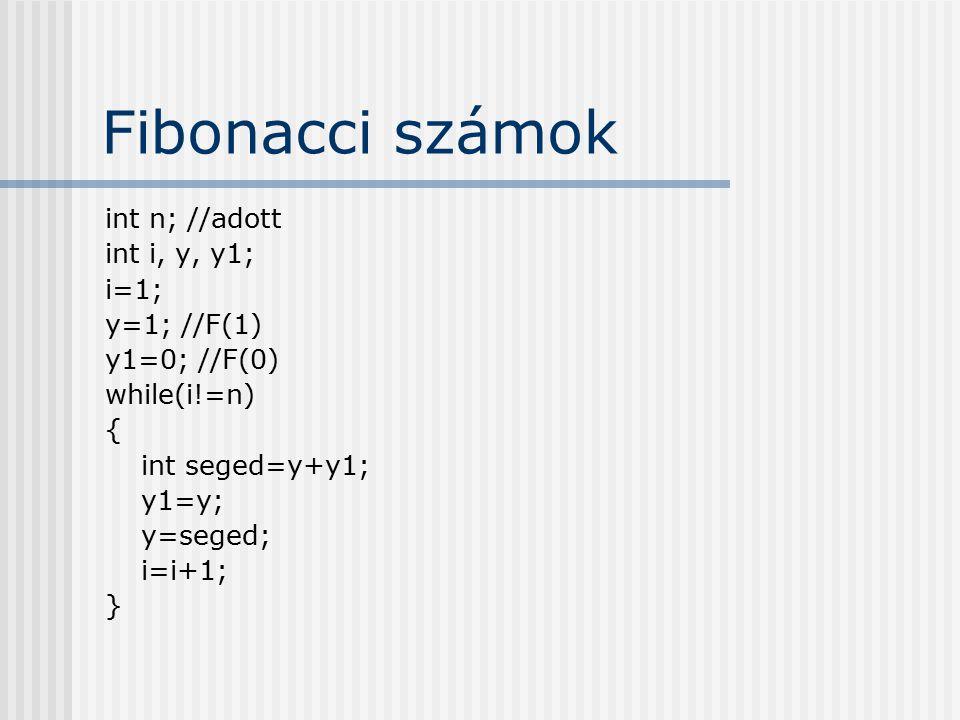 Fibonacci számok int n; //adott int i, y, y1; i=1; y=1; //F(1)