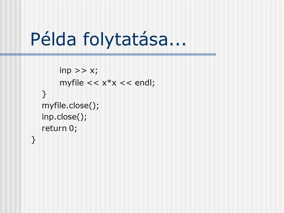 Példa folytatása... inp >> x; myfile << x*x << endl;