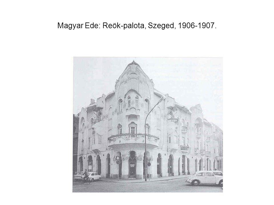 Magyar Ede: Reök-palota, Szeged, 1906-1907.