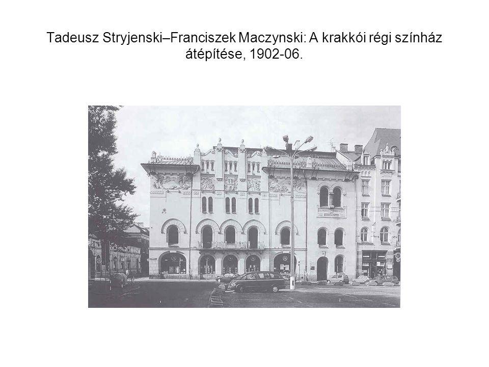Tadeusz Stryjenski–Franciszek Maczynski: A krakkói régi színház átépítése, 1902-06.