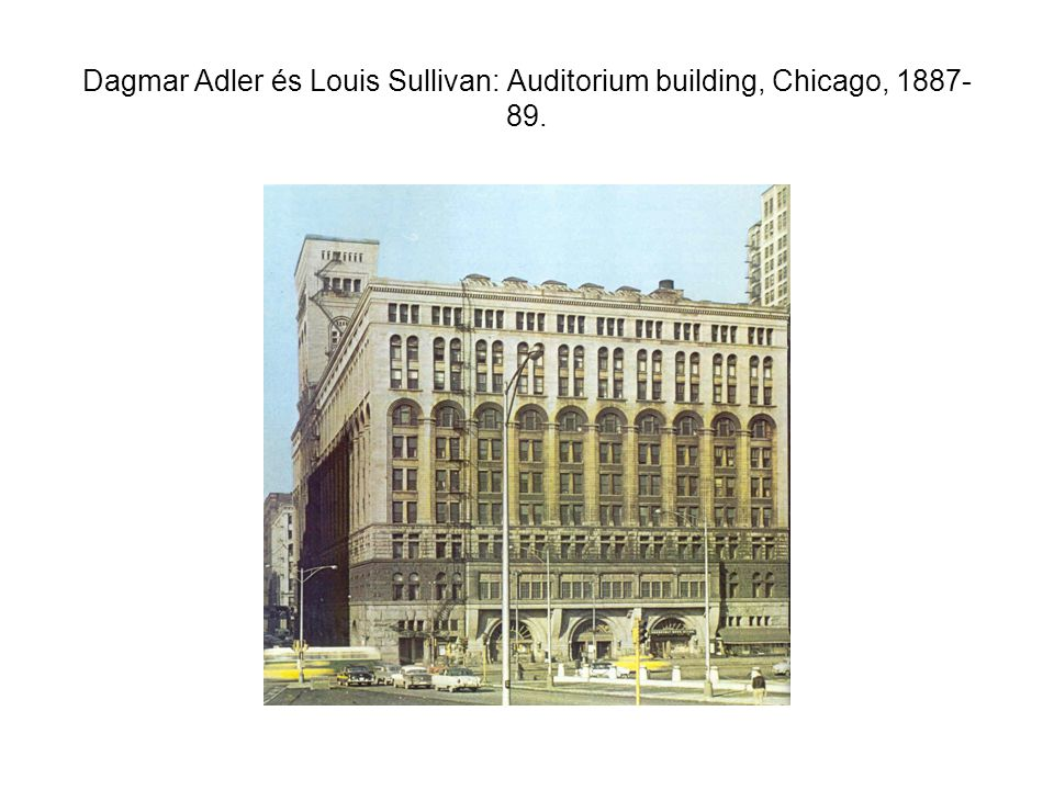 Dagmar Adler és Louis Sullivan: Auditorium building, Chicago, 1887-89.