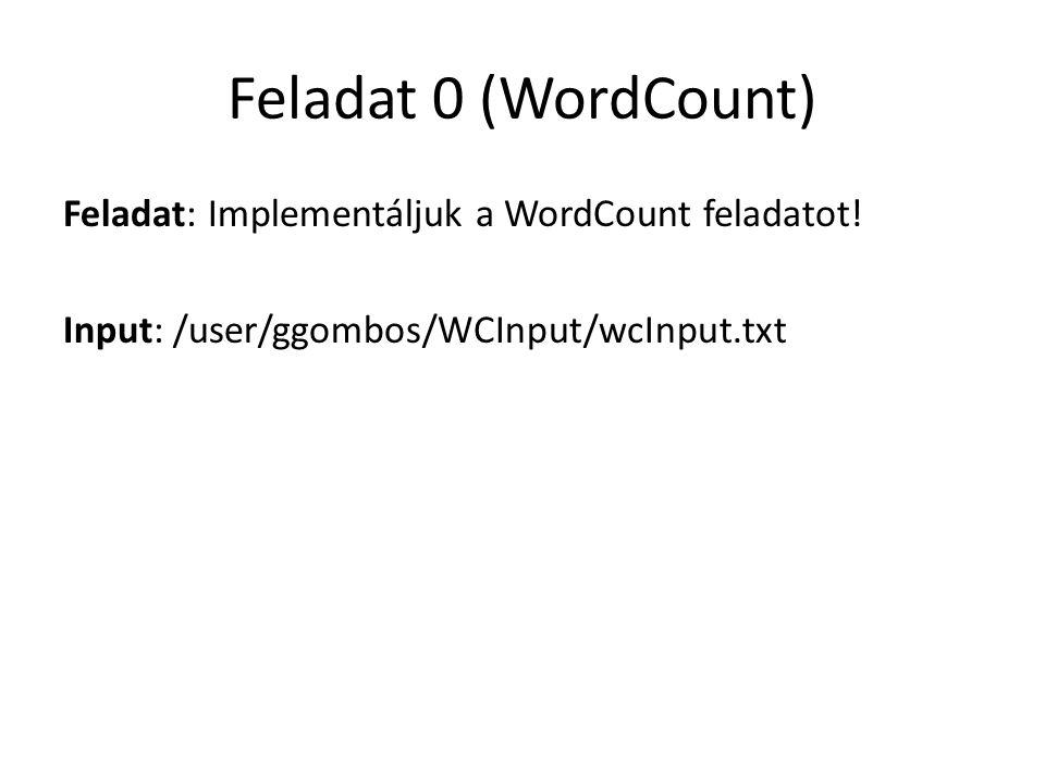 Feladat 0 (WordCount) Feladat: Implementáljuk a WordCount feladatot.