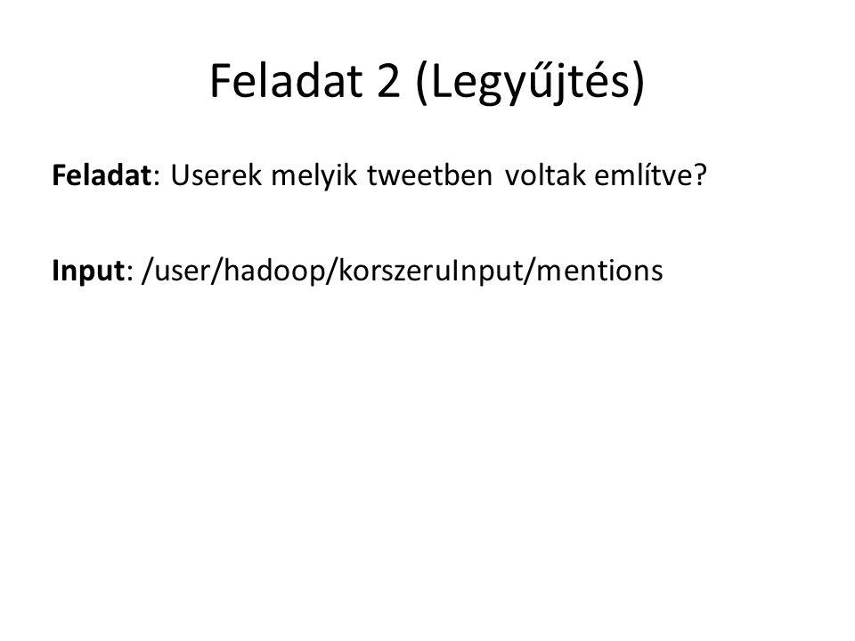 Feladat 2 (Legyűjtés) Feladat: Userek melyik tweetben voltak említve.