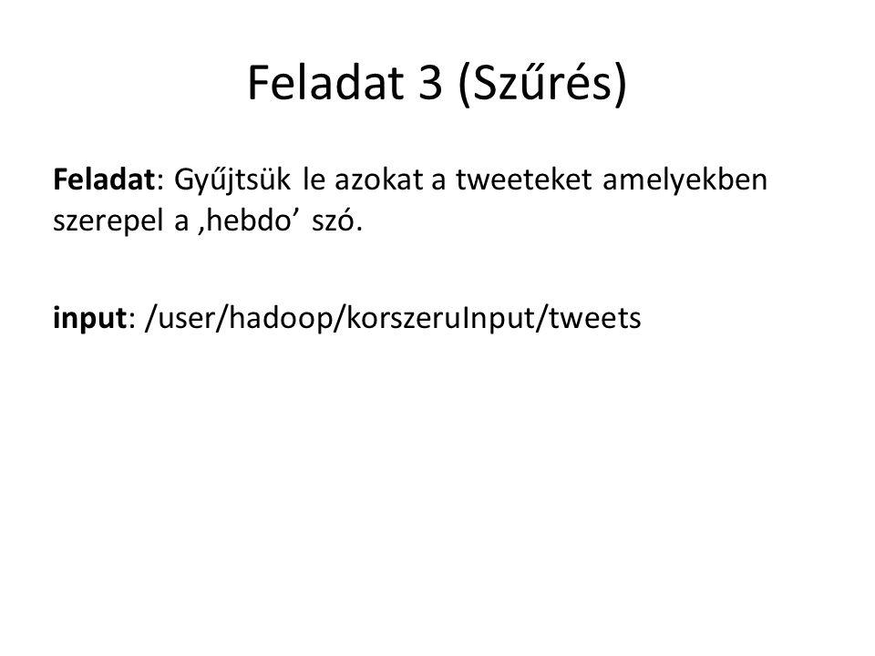 Feladat 3 (Szűrés) Feladat: Gyűjtsük le azokat a tweeteket amelyekben szerepel a 'hebdo' szó.