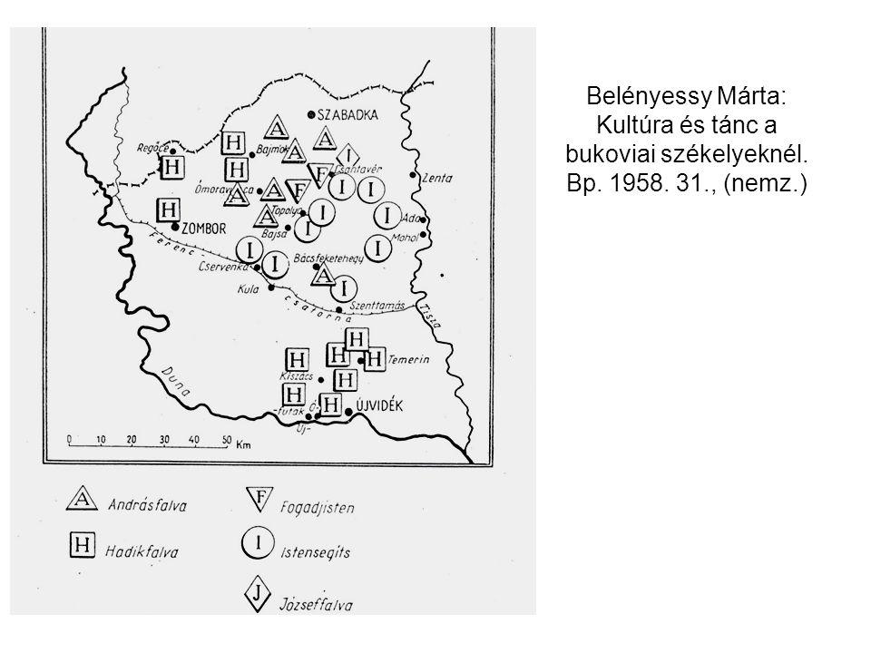 Belényessy Márta: Kultúra és tánc a bukoviai székelyeknél. Bp. 1958. 31., (nemz.)
