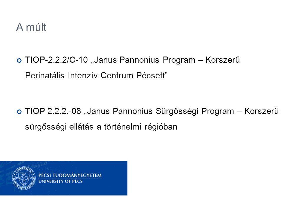 """A múlt TIOP-2.2.2/C-10 """"Janus Pannonius Program – Korszerű Perinatális Intenzív Centrum Pécsett"""