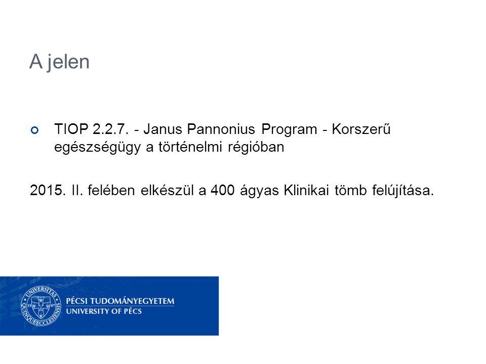 A jelen TIOP 2.2.7. - Janus Pannonius Program - Korszerű egészségügy a történelmi régióban.
