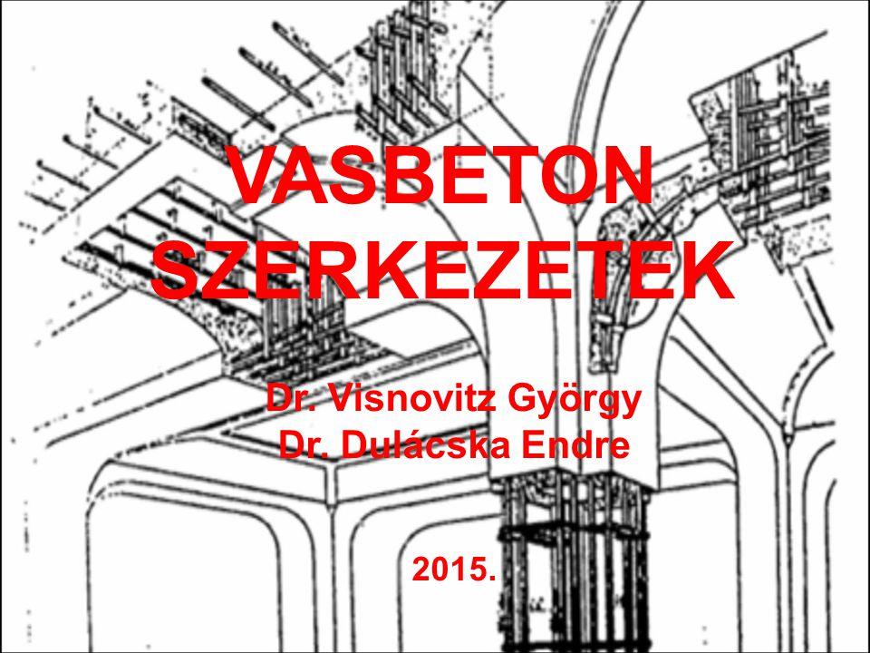 VASBETON SZERKEZETEK Dr. Visnovitz György Dr. Dulácska Endre 2015.