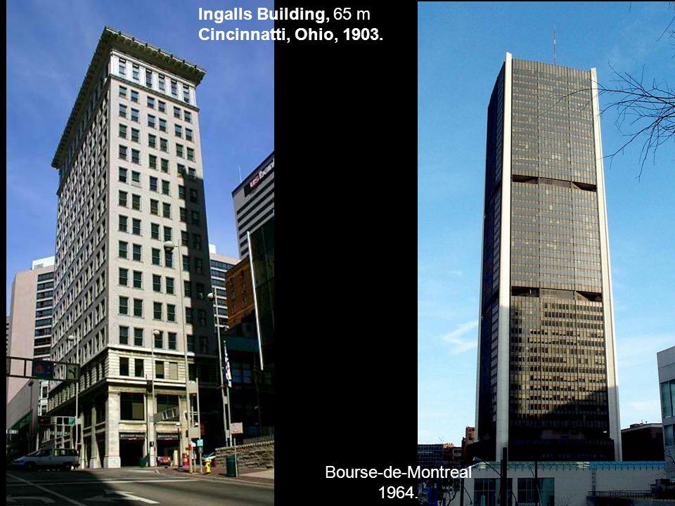 Ingalls Building, 65 m Cincinnatti, Ohio, 1903. Bourse-de-Montreal 1964.