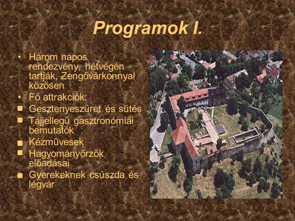 Programok I. Három napos rendezvény, hétvégén tartják, Zengővárkonnyal közösen. Fő attrakciók: Gesztenyeszüret és sütés.