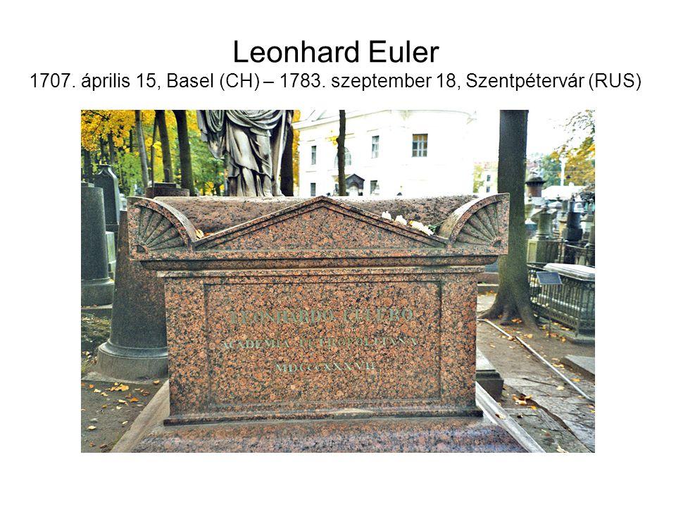 Leonhard Euler 1707. április 15, Basel (CH) – 1783