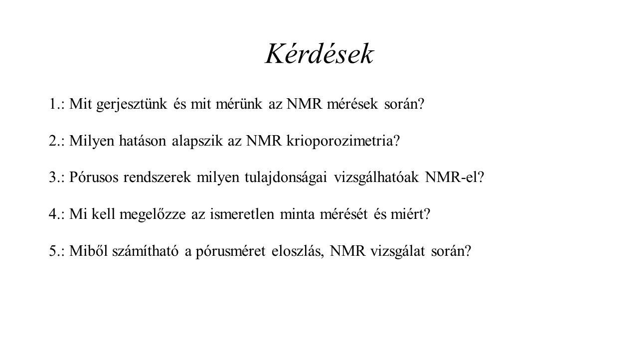 Kérdések 1.: Mit gerjesztünk és mit mérünk az NMR mérések során