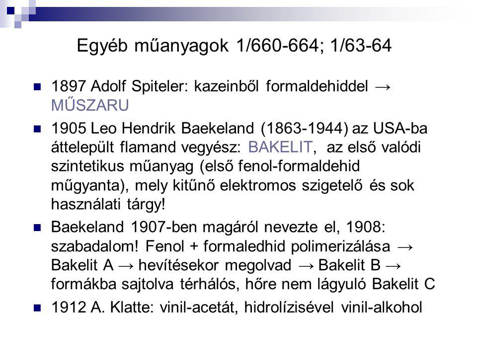 Egyéb műanyagok 1/660-664; 1/63-64 1897 Adolf Spiteler: kazeinből formaldehiddel → MŰSZARU.