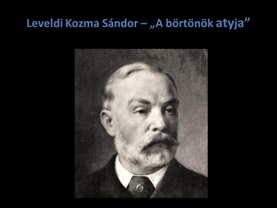 """Leveldi Kozma Sándor – """"A börtönök atyja"""