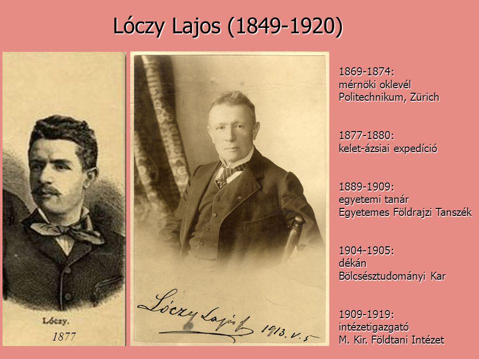 Lóczy Lajos (1849-1920) 1869-1874: mérnöki oklevél Politechnikum, Zürich. 1877-1880: kelet-ázsiai expedíció.