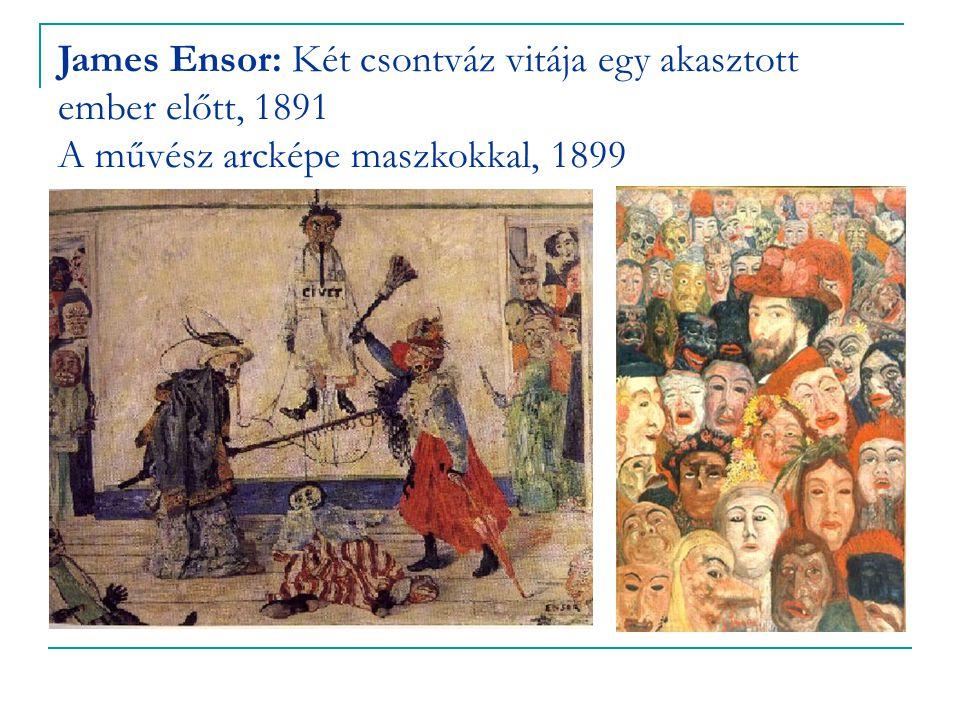 James Ensor: Két csontváz vitája egy akasztott ember előtt, 1891 A művész arcképe maszkokkal, 1899