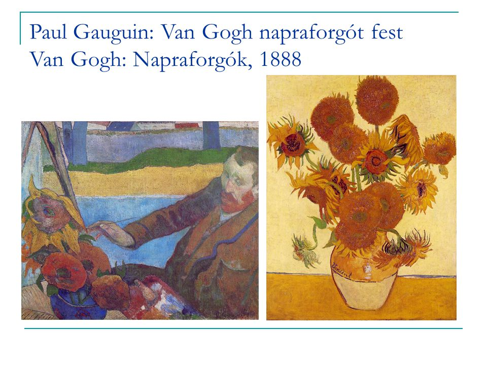 Paul Gauguin: Van Gogh napraforgót fest Van Gogh: Napraforgók, 1888