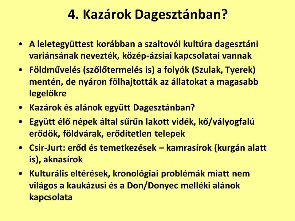 4. Kazárok Dagesztánban A leletegyüttest korábban a szaltovói kultúra dagesztáni variánsának nevezték, közép-ázsiai kapcsolatai vannak.