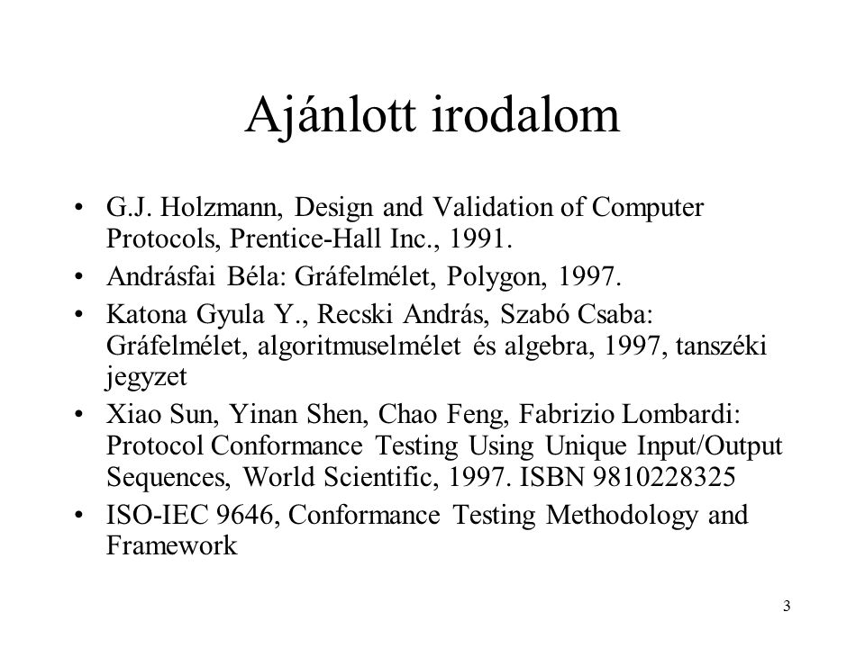 Ajánlott irodalom G.J. Holzmann, Design and Validation of Computer Protocols, Prentice-Hall Inc., 1991.