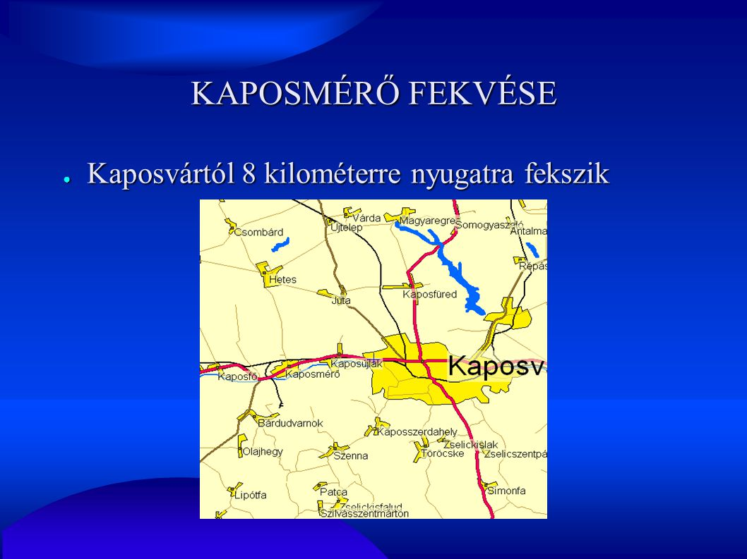 KAPOSMÉRŐ FEKVÉSE Kaposvártól 8 kilométerre nyugatra fekszik