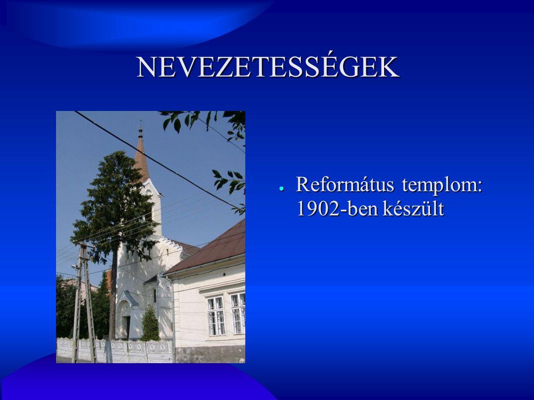 NEVEZETESSÉGEK Református templom: 1902-ben készült