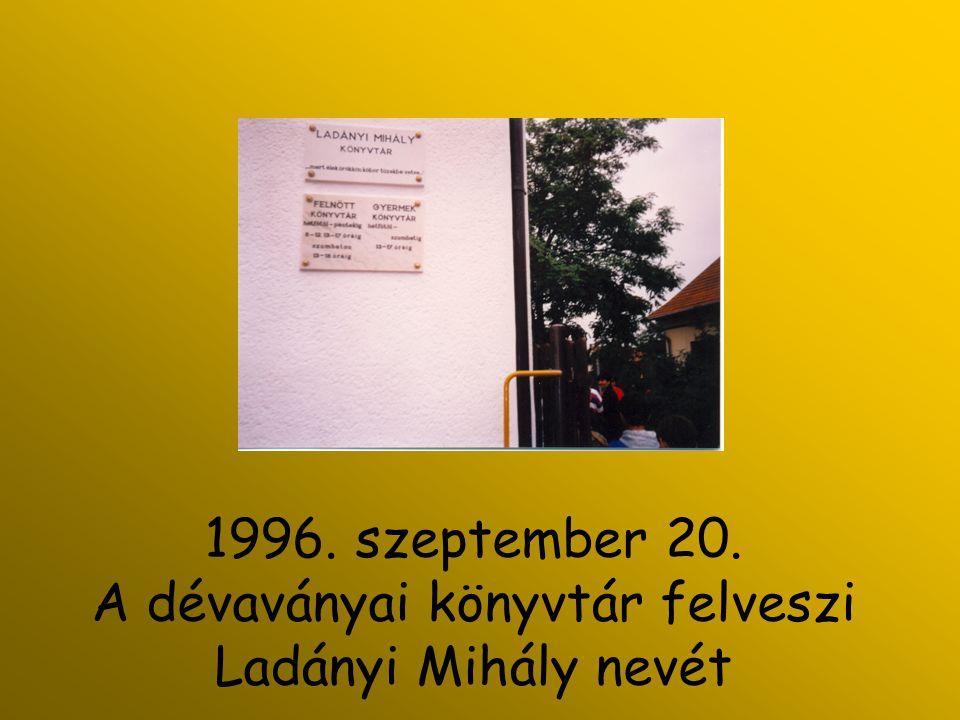 1996. szeptember 20. A dévaványai könyvtár felveszi Ladányi Mihály nevét
