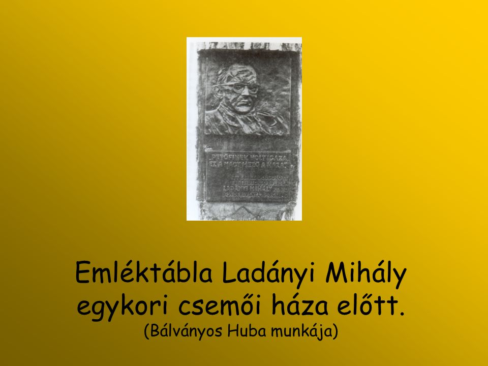 Emléktábla Ladányi Mihály egykori csemői háza előtt