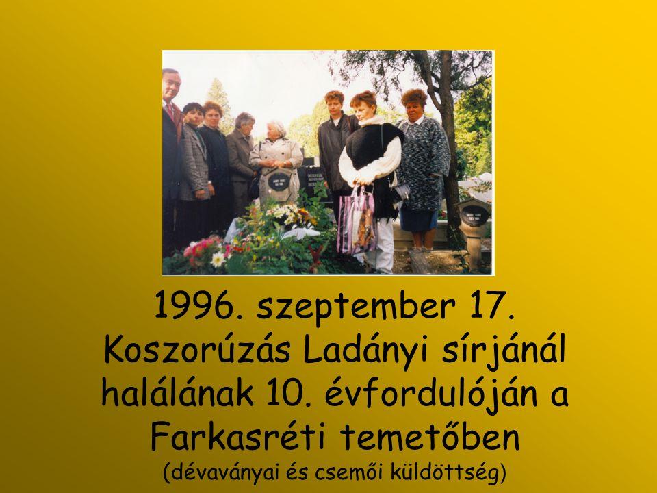1996. szeptember 17. Koszorúzás Ladányi sírjánál halálának 10
