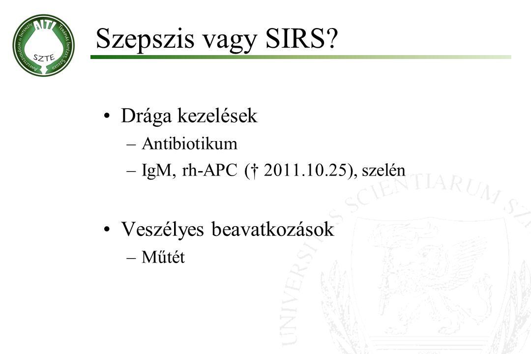 Szepszis vagy SIRS Drága kezelések Veszélyes beavatkozások