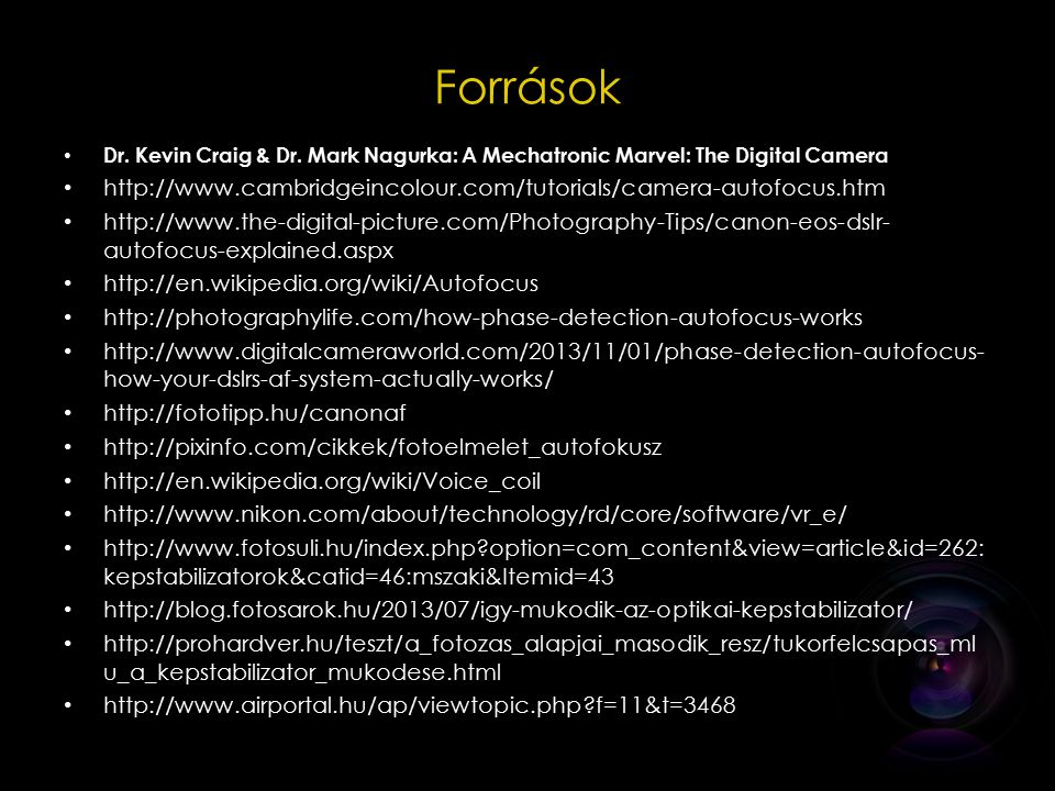 Források Dr. Kevin Craig & Dr. Mark Nagurka: A Mechatronic Marvel: The Digital Camera.