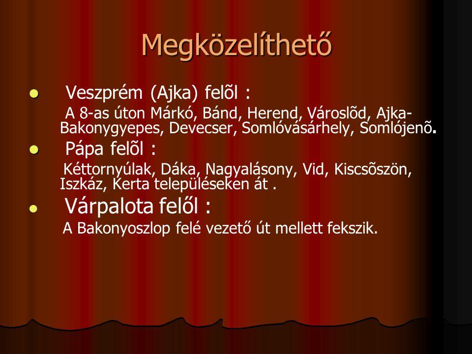 Megközelíthető Veszprém (Ajka) felõl : Pápa felõl : Várpalota felől :