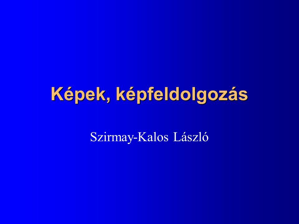 Képek, képfeldolgozás Szirmay-Kalos László