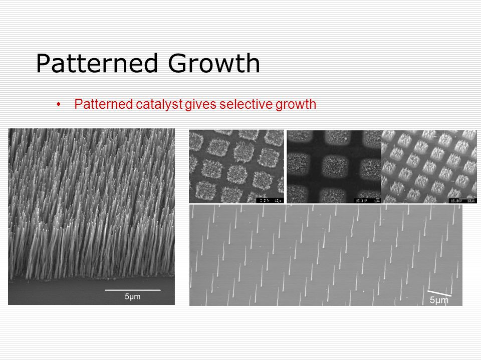 Patterned Growth Patterned catalyst gives selective growth