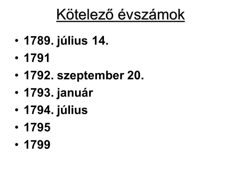 Kötelező évszámok 1789. július 14. 1791 1792. szeptember 20.