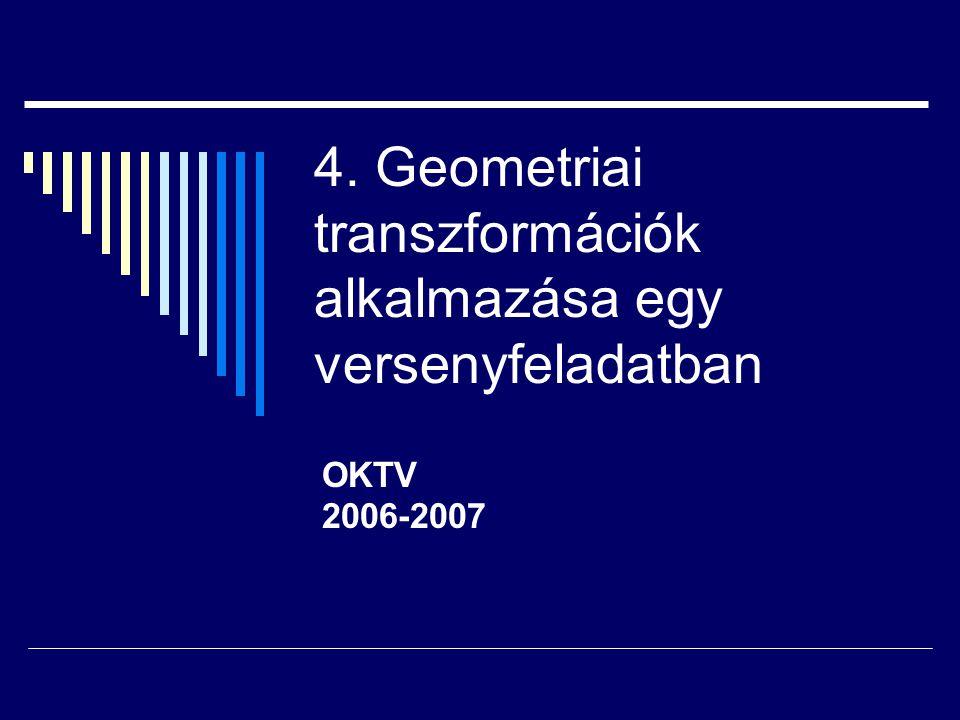 4. Geometriai transzformációk alkalmazása egy versenyfeladatban