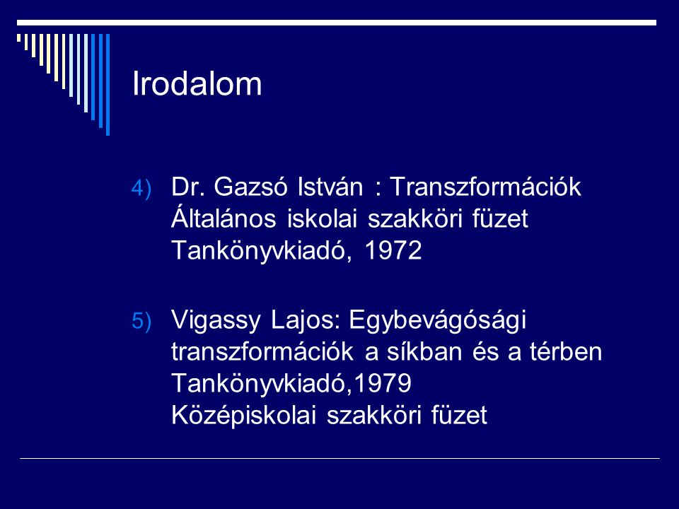 Irodalom Dr. Gazsó István : Transzformációk Általános iskolai szakköri füzet Tankönyvkiadó, 1972.