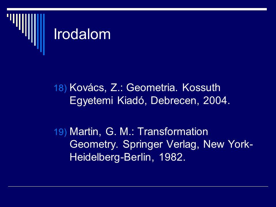 Irodalom Kovács, Z.: Geometria. Kossuth Egyetemi Kiadó, Debrecen, 2004.