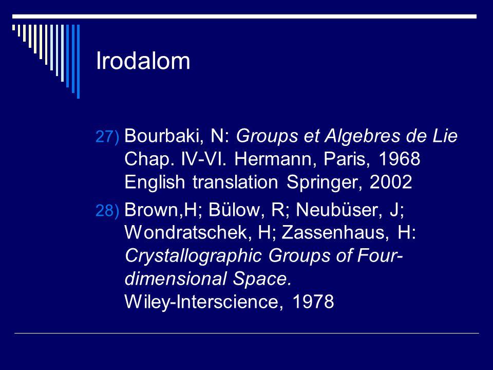 Irodalom Bourbaki, N: Groups et Algebres de Lie Chap. IV-VI. Hermann, Paris, 1968 English translation Springer, 2002.