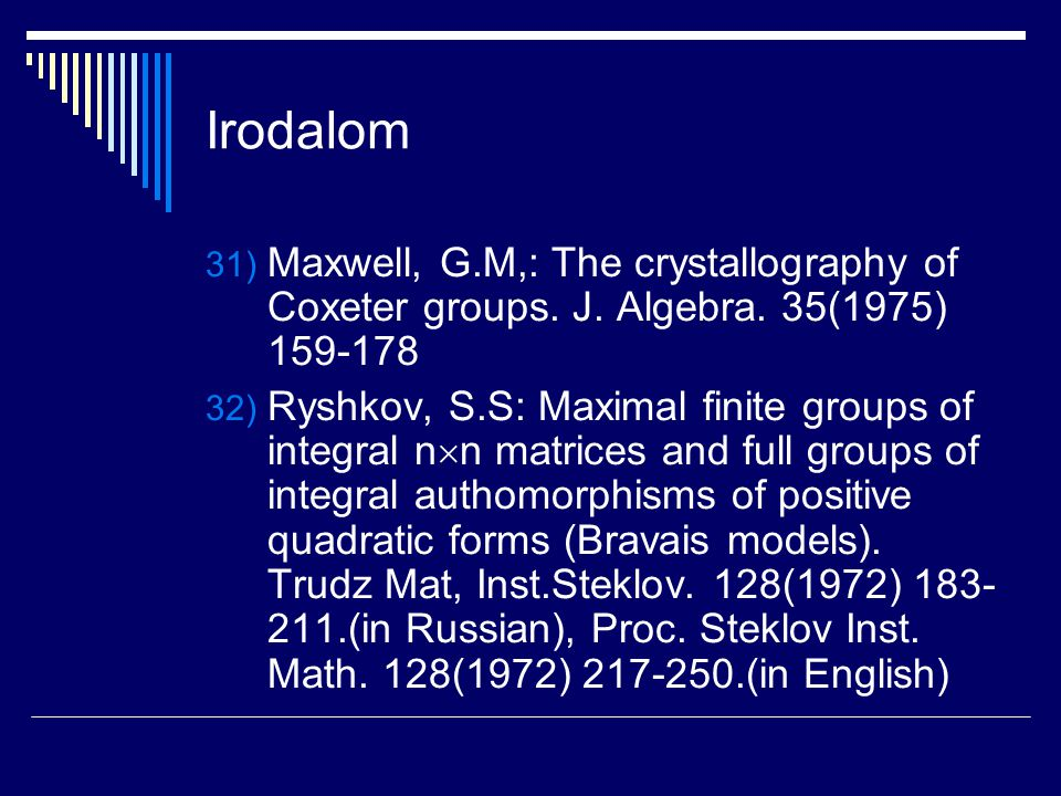 Irodalom Maxwell, G.M,: The crystallography of Coxeter groups. J. Algebra. 35(1975) 159-178.