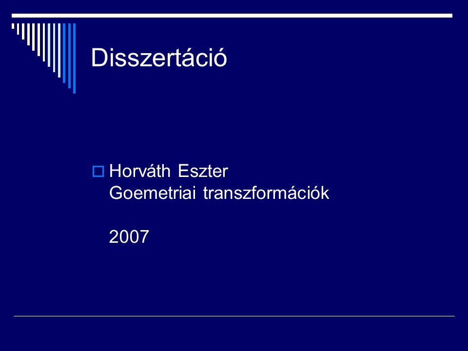 Disszertáció Horváth Eszter Goemetriai transzformációk 2007