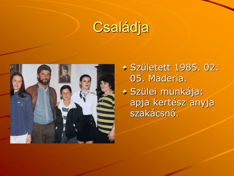 Családja Született 1985. 02. 05. Maderia.