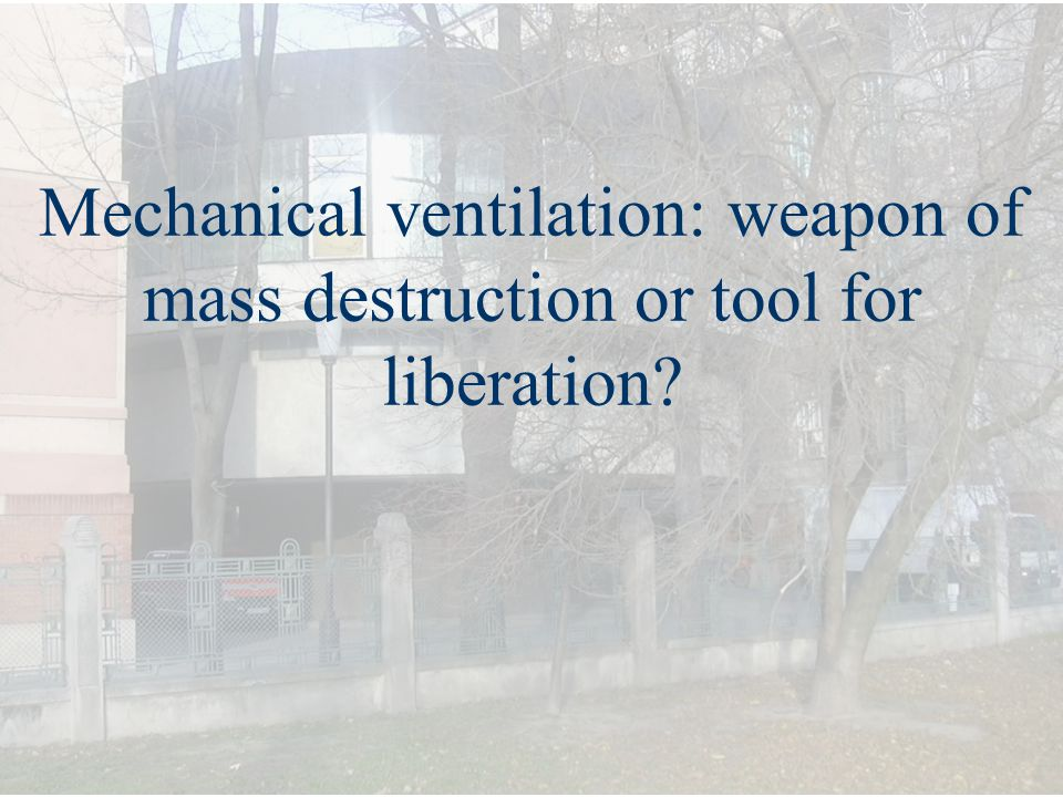 Mechanical ventilation: weapon of mass destruction or tool for liberation