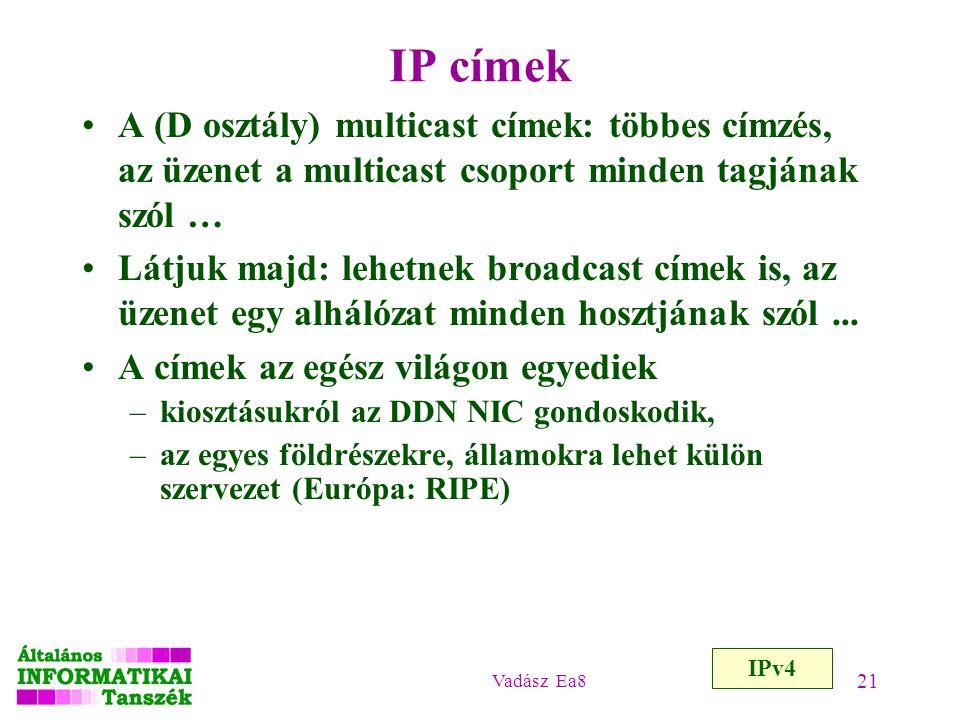 IP címek A (D osztály) multicast címek: többes címzés, az üzenet a multicast csoport minden tagjának szól …