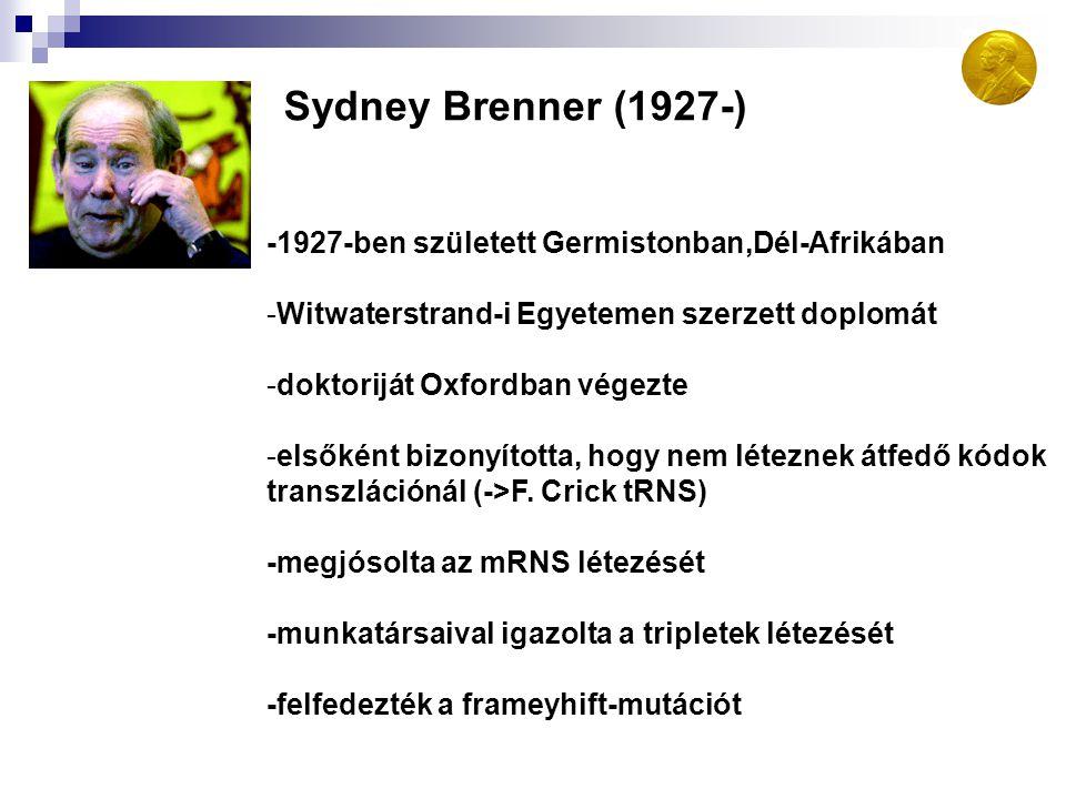 Sydney Brenner (1927-) -1927-ben született Germistonban,Dél-Afrikában